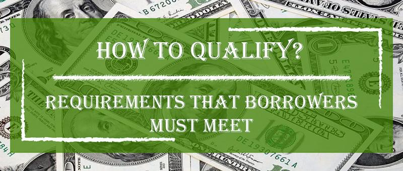 Requirements that borrowers must meet